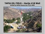 tapia oil field hartje 18 well drilled by sefton resources in q1 2009