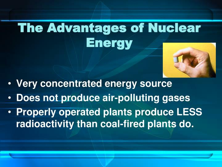 an analysis of the nuclear energy and the advantages for australia Nuclear energy is an energy produced by the fission and fusion of larger atom such as the uranium to create an electricity the nuclear fission involves the splitting of the atom by a neutron into two finer atoms producing a larger amount of in canada and australia, many uranium deposits were found.