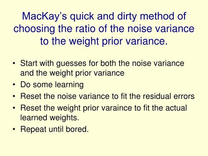 MacKay's quick and dirty method of choosing the ratio of the noise variance to the weight prior variance.
