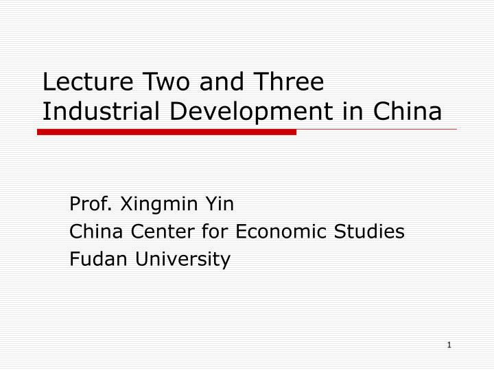 lecture two and three industrial development in china n.