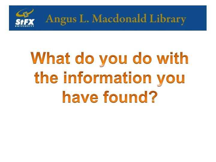 What do you do with the information you have found?