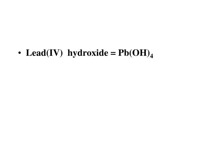 Lead(IV)  hydroxide = Pb(OH)