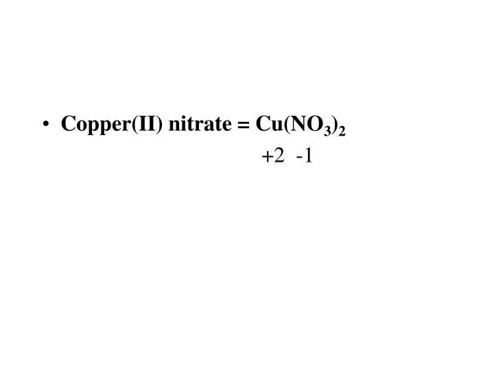 Copper(II) nitrate = Cu(NO