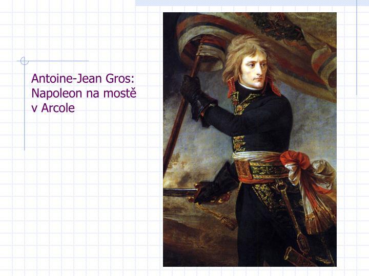 Antoine-Jean Gros: Napoleon na mostě v Arcole