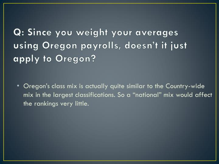 Q: Since you weight your averages using Oregon payrolls, doesn't it just apply to Oregon?