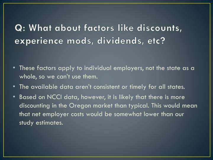 Q: What about factors like discounts, experience mods, dividends,