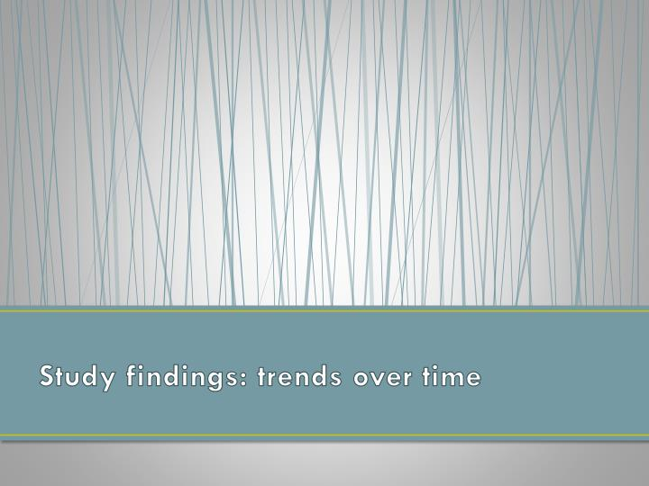 Study findings: trends over time