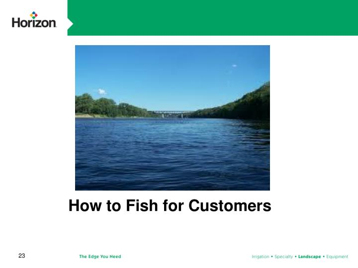 How to Fish for Customers