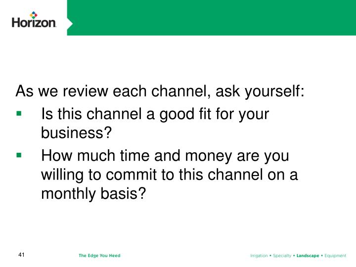As we review each channel, ask yourself:
