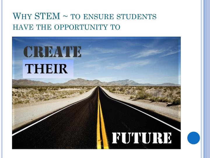 Why STEM ~ to ensure students have the opportunity to