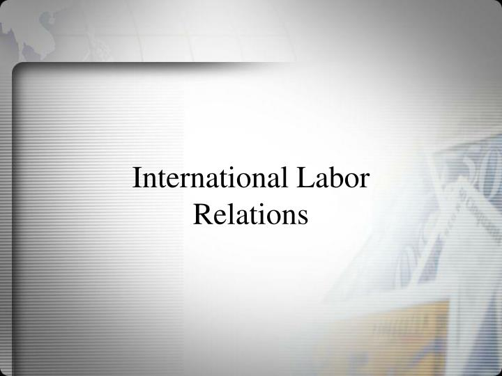 international labor relations International labour organization: international labour organization (ilo), specialized agency of the united nations (un) dedicated to improving labour conditions and living standards throughout the world.