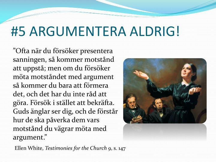 #5 ARGUMENTERA ALDRIG!