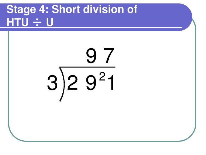 Stage 4: Short division of HTU ÷ U