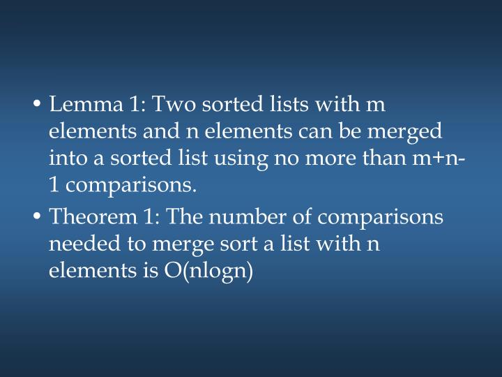 Lemma 1: Two sorted lists with m elements and n elements can be merged into a sorted list using no more than m+n-1 comparisons.