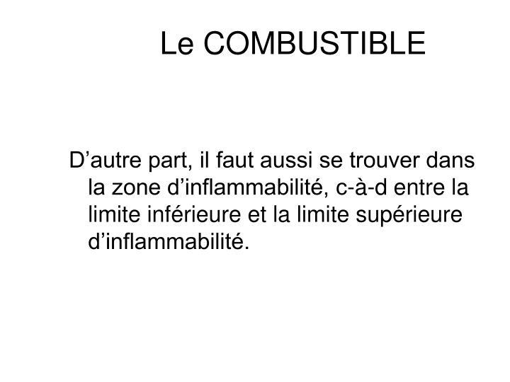D'autre part, il faut aussi se trouver dans la zone d'inflammabilité, c-à-d entre la limite inférieure et la limite supérieure d'inflammabilité.