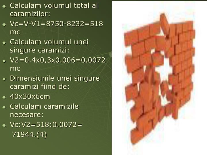 Calculam volumul total al caramizilor: