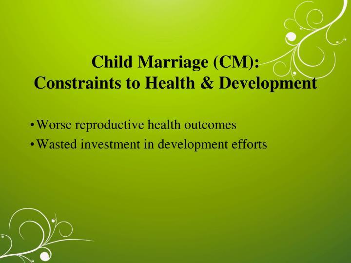 Child Marriage (CM):