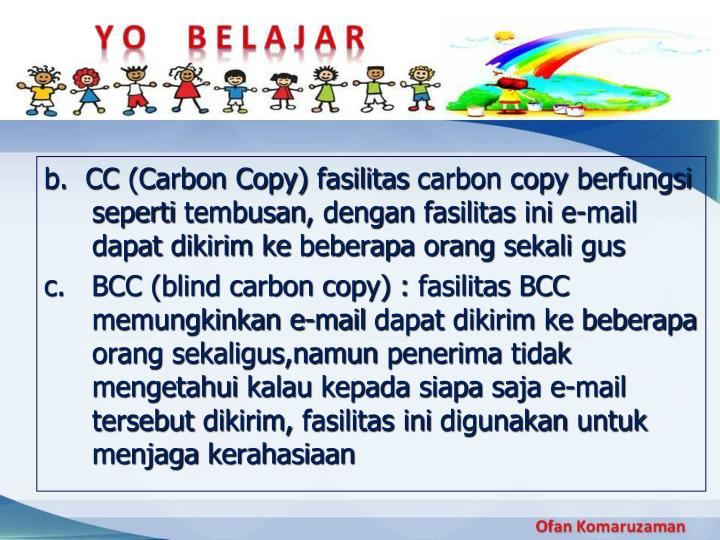 b.  CC (Carbon Copy)