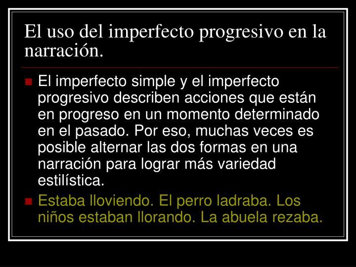 El uso del imperfecto progresivo en la narración.
