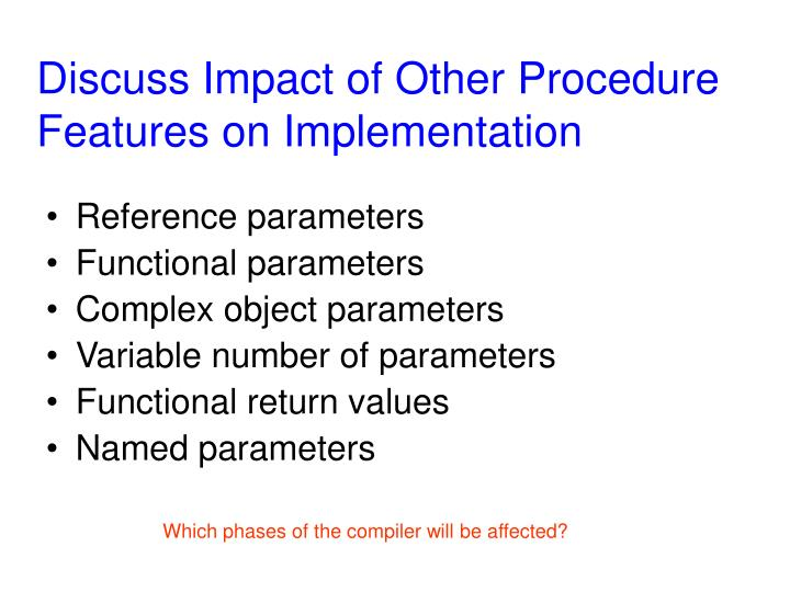 Discuss Impact of Other Procedure Features on Implementation