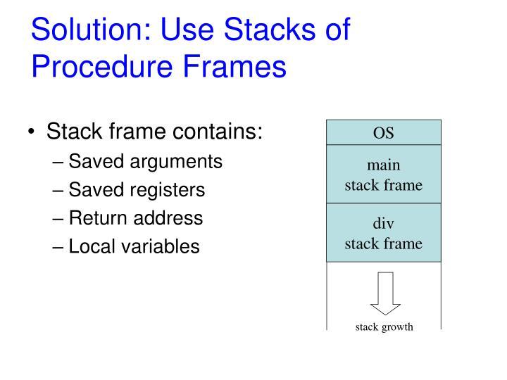 Solution: Use Stacks of Procedure Frames