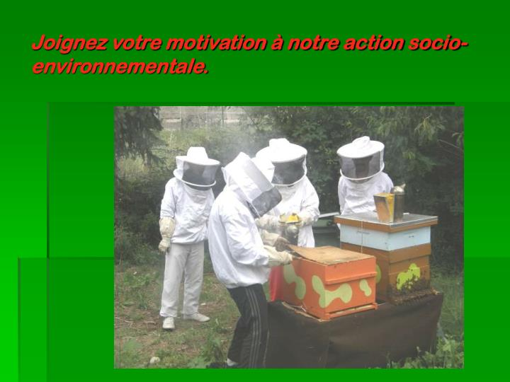 Joignez votre motivation à notre action socio-environnementale.