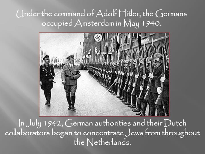 Under the command of Adolf Hitler, the Germans occupied Amsterdam in May 1940.