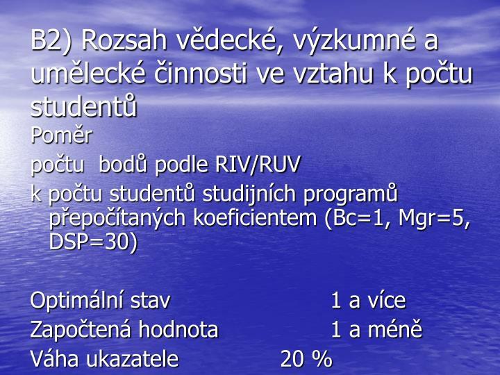 B2) Rozsah vědecké, výzkumné a umělecké činnosti ve vztahu k počtu studentů