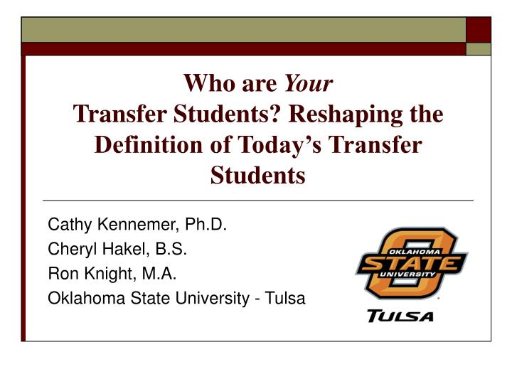Who are your transfer students reshaping the definition of today s transfer students