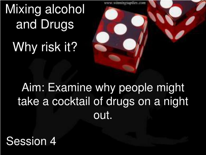 Mixing alcohol and Drugs