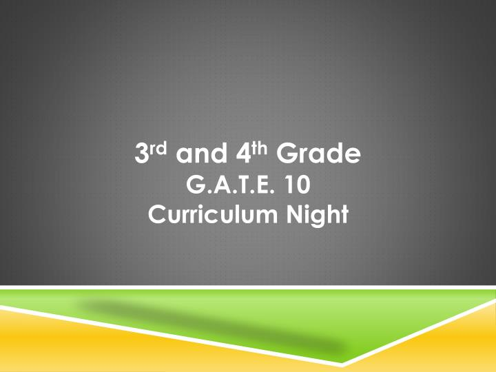 3 rd and 4 th grade g a t e 10 curriculum night n.