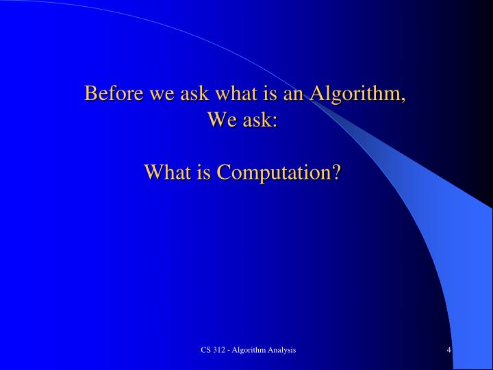 Before we ask what is an Algorithm,