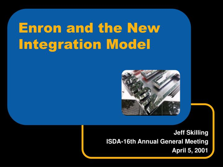 Enron and the new integration model