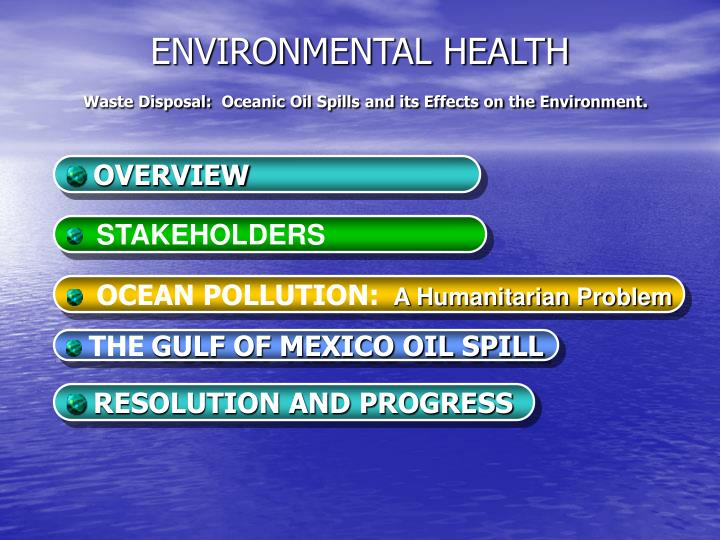 Environmental health waste disposal oceanic oil spills and its effects on the environment