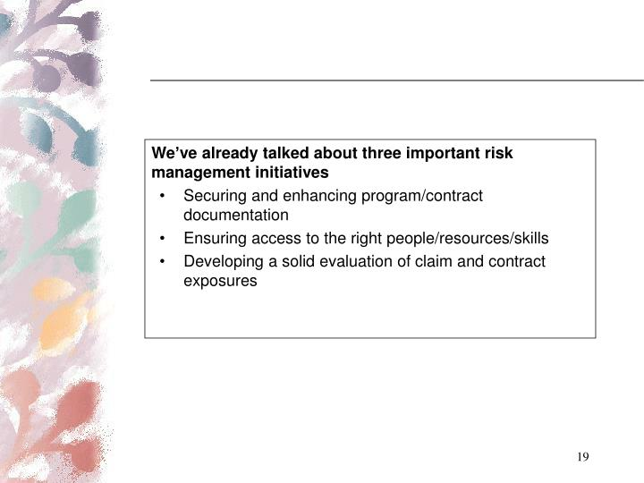 We've already talked about three important risk management initiatives