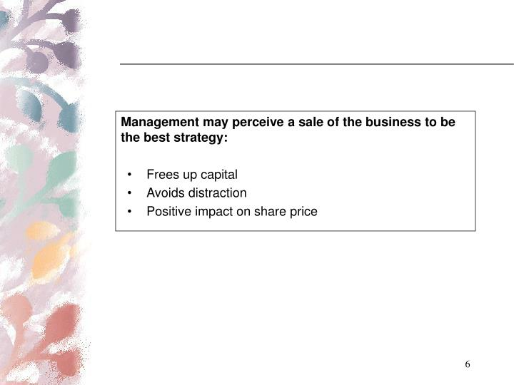 Management may perceive a sale of the business to be the best strategy: