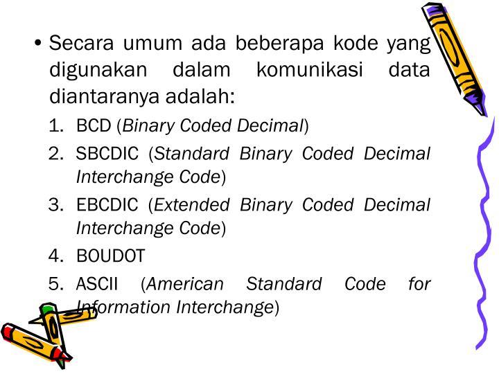 Secara umum ada beberapa kode yang digunakan dalam komunikasi data diantaranya adalah: