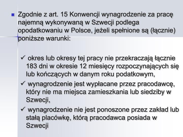 Zgodnie z art. 15 Konwencji wynagrodzenie za pracę najemną wykonywaną w Szwecji podlega opodatkowaniu w Polsce, jeżeli spełnione są (łącznie) poniższe warunki: