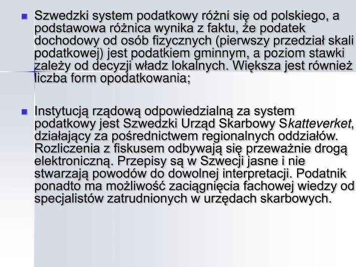 Szwedzki system podatkowy różni się od polskiego, a podstawowa różnica wynika z faktu, że poda...