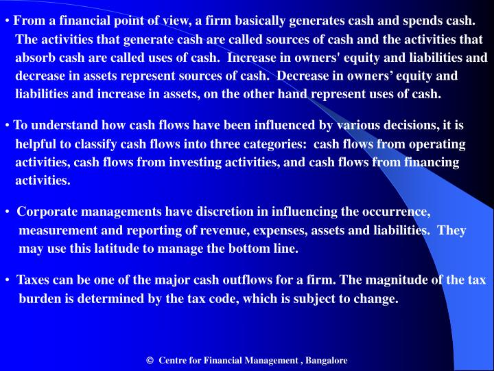From a financial point of view, a firm basically generates cash and spends cash.