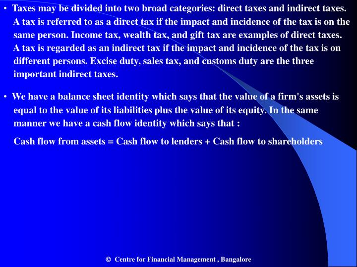 Taxes may be divided into two broad categories: direct taxes and indirect taxes.