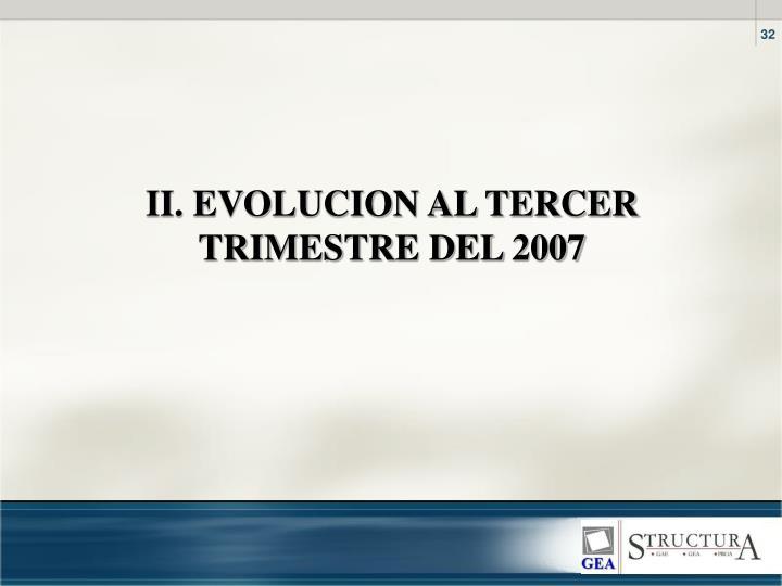II. EVOLUCION AL TERCER TRIMESTRE DEL 2007