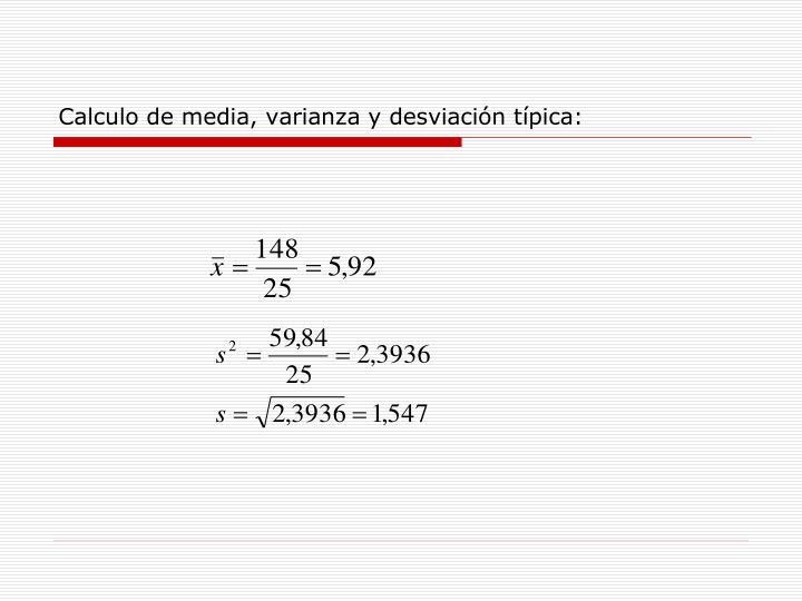 Calculo de media, varianza y desviación típica: