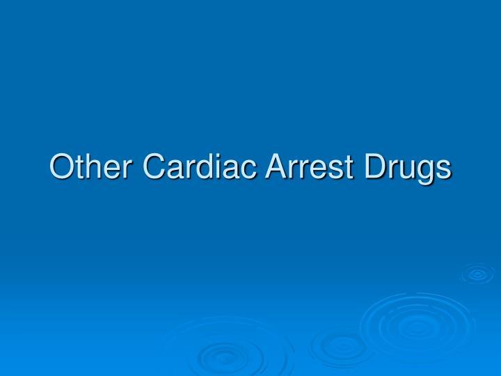 Other Cardiac Arrest Drugs