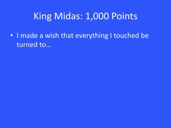 King Midas: 1,000 Points