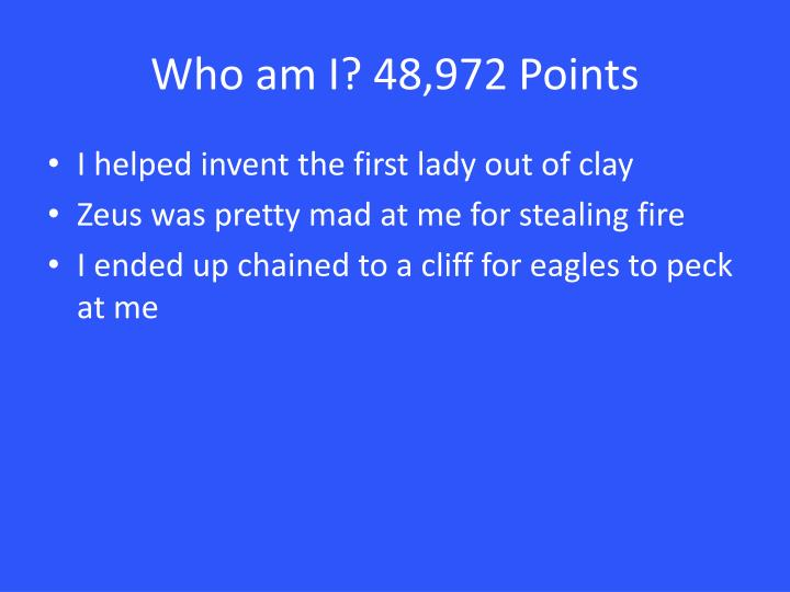 Who am I? 48,972 Points