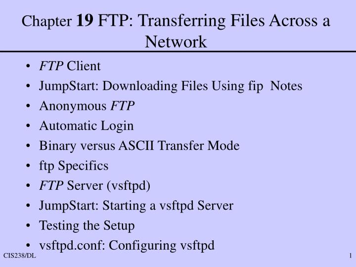 PPT - Chapter 19 FTP: Transferring Files Across a Network