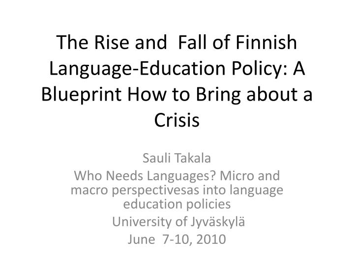 the rise and fall of finnish language education policy a blueprint how to bring about a crisis n.
