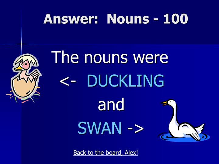 Answer:  Nouns - 100