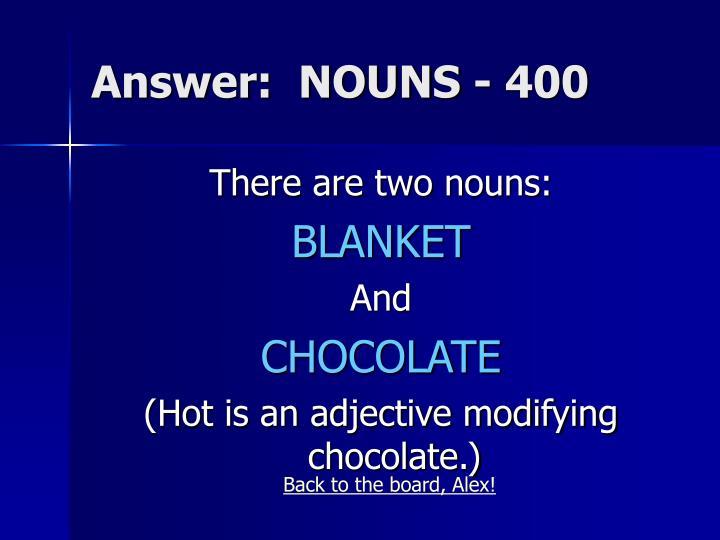 Answer:  NOUNS - 400